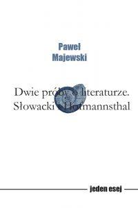 Dwie próby o literaturze. SŁowacki i Hofmannsthal Paweł Majewski